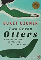 Two Green Otters: Mothers, Fathers, Lovers and all the Others