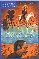Death of the Last Villista: A Texana Jones Mystery (Texana Jones Mysteries)