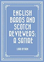 English Bards and Scotch Reviewers: A Satire