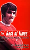 The Best of Times: My Favourite Football Stories