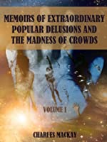 Memoirs of Extraordinary Popular Delusions and the Madness of Crowds : Volume I (Illustrated)