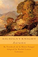 Aslauga's Knight: Autumn (The Four Seasons, #4)