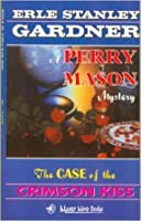 The Case Of The Crimson Kiss: A Perry Mason Novelette, And Other Stories