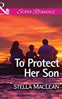 To Protect Her Son (Mills & Boon Superromance) (Life in Eden Harbor, Book 2)