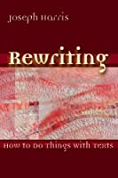Rewriting: How To Do Things With Texts