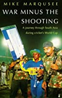 War Minus the Shooting: Journey Through South Asia During Cricket's World Cup