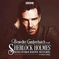 Benedict Cumberbatch Reads Sherlock Holmes' Rediscovered Railway Stories: Four original short stories