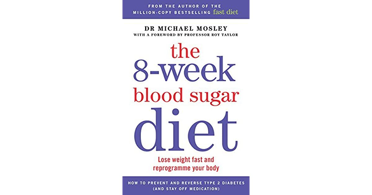 The 8 Week Blood Sugar T Lose Weight Fast And Reprogramme Your Body By Michael Mosley