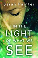 In The Light Of What We See By Sarah Painter Reviews
