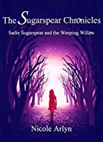 Sadie Sugarspear and the Weeping Willow (The Sadie Sugarspear Chronicles Book 1)