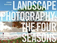 Landscape Photography: The Four Seasons