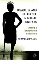 Disability and Difference in Global Contexts: Enabling a Transformative Body Politic
