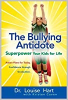 The Bullying Antidote: Superpower Your Kids for Life: Superpower Your Kids for Life