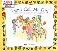 Don't Call Me Fat!:A First Look at Being Overweight (A First Look at...Series)