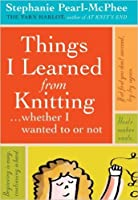 Things I Learned From Knitting (whether I wanted to or not)