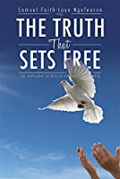 The Truth That Sets Free: The Untaught Secrets of Winning Every Battle