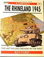 The Rhineland 1945: The Last Killing Ground in the West (Osprey Military Campaign)