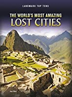 The World's Most Amazing Lost Cities (Landmark Top Tens)