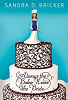 Always the Baker, Never the Bride: Another Emma Rae Creation - Book 1