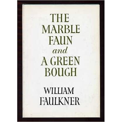 Marble Faun And A Green Bough Poems By William Faulkner