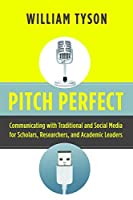 Pitch Perfect: Communicating with Traditional and Social Media for Scholars, Researchers, and Academic Leaders