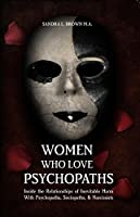 Women Who Love Psychopaths (E-Book): Inside the Relationships of Inevitable Harm With Psychopaths, Sociopaths & Narcissists