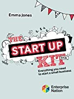 The Startup Kit: Everything You Need to Start a Small Business