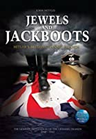 Jewels and Jackboots: Hitler's British Isles, the German Occupation of the British Channel Islands 1940 - 1945