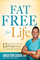 Fat Free For Life: 13 Principles for Guaranteed Weight Loss and Ultimate Health
