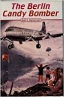 The Berlin Candy Bomber - The Story of Uncle Wiggly Wings and the Berlin Airlift
