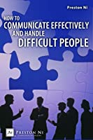 How to Communicate Effectively and Handle Difficult People