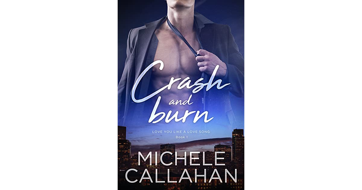 Crash And Burn (Love You Like A Love Song, #1) By Michele