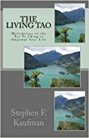 The Living Tao: Meditations on the Tao Te Ching to Empower Your Life