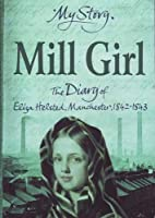 Mill Girl: The Diary of Eliza Helsted, Manchester, 1842-1843 (My Story Series)