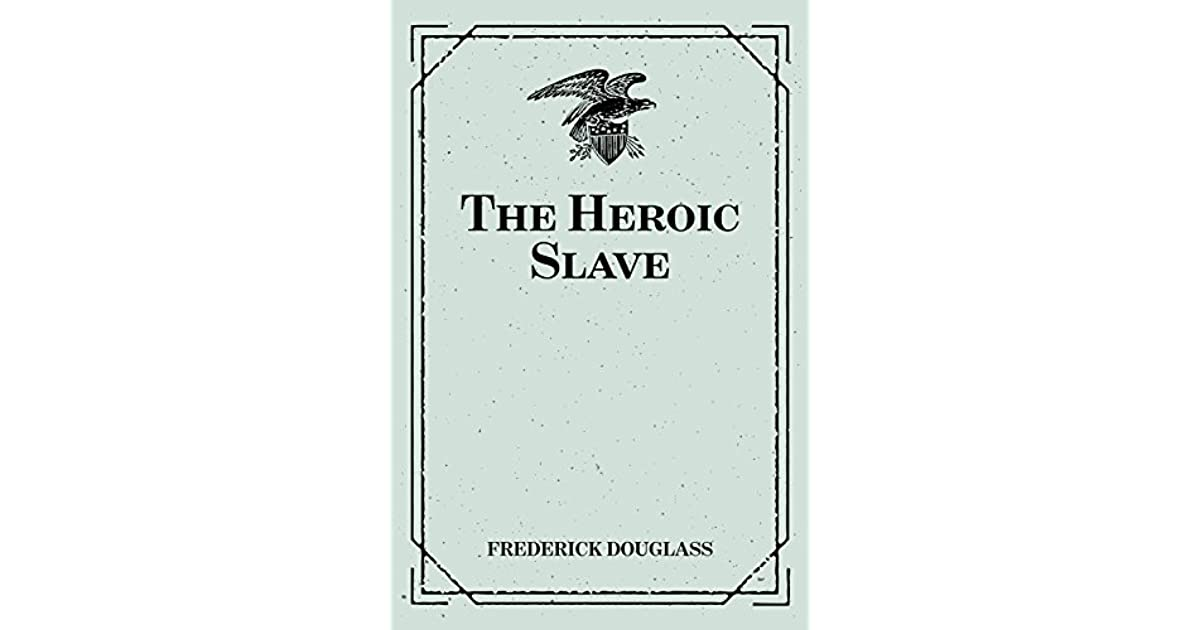 frederick douglass the heroic slave a Frederick douglass' heroic slave frederick douglass' heroic slave frederick douglass an icon of freedom in united states was born in slavery this is arguably.