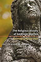 The Religious History of American Women: Reimagining the Past