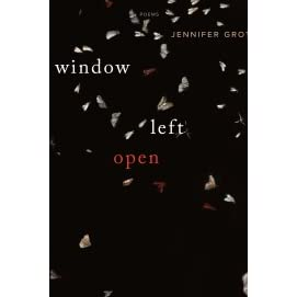 Window left open poems by jennifer grotz reviews for Window quotes goodreads