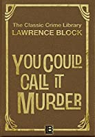 You Could Call It Murder (The Classic Crime Library Book 12)