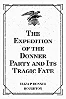 The Expedition of the Donner Party and Its Tragic Fate