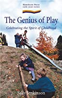 The Genius of Play: Celebrating the Spirit of Childhood (Early years)