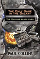 The Only Game in the Galaxy (The Maximus Black Files Book 3)