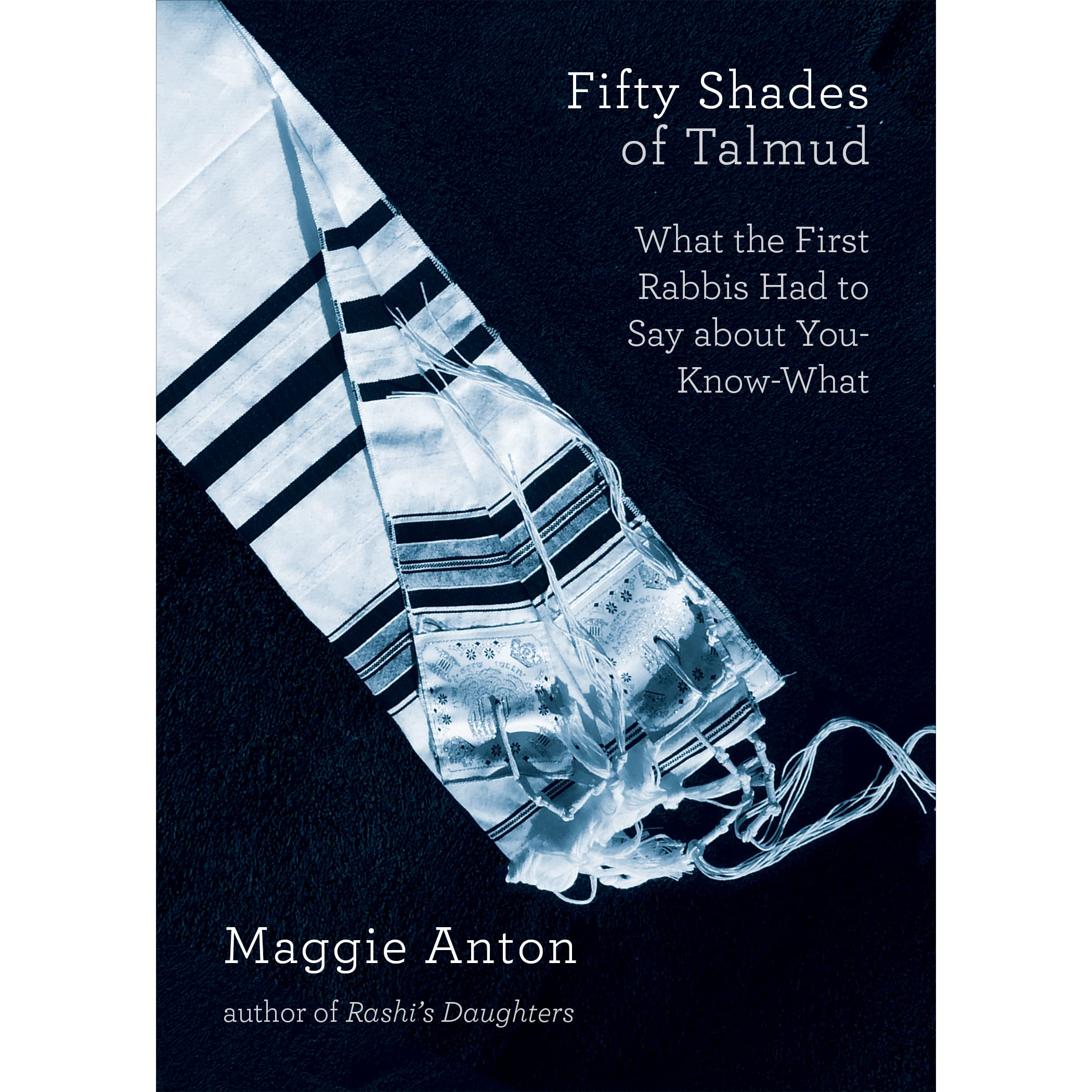 Fifty Shades Of Talmud: What The First Rabbis Had To Say About  Youknowwhat By Maggie Anton €� Reviews, Discussion, Bookclubs, Lists