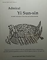 Admiral Yi Sun-sin: A brief overview of his life and achievements