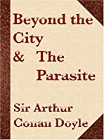 Beyond the City / The Parasite