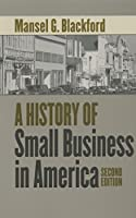 A History of Small Business in America (The Luther H. Hodges Jr. and Luther H. Hodges Sr. Series on Business, Entrepreneurship, and Public Policy)