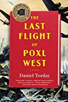 The Last Flight of Poxl West: A Novel