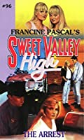 The Arrest (Sweet Valley High Book 96)
