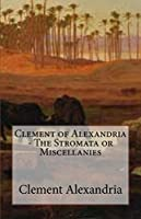 Clement of Alexandria - The Stromata or Miscellanies