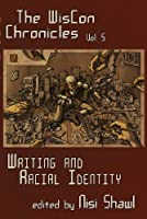 The WisCon Chronicles, Vol.5: Writing and Racial Identity