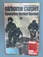 Airborne Carpet: Operation Market Garden (History of 2nd World War S.)